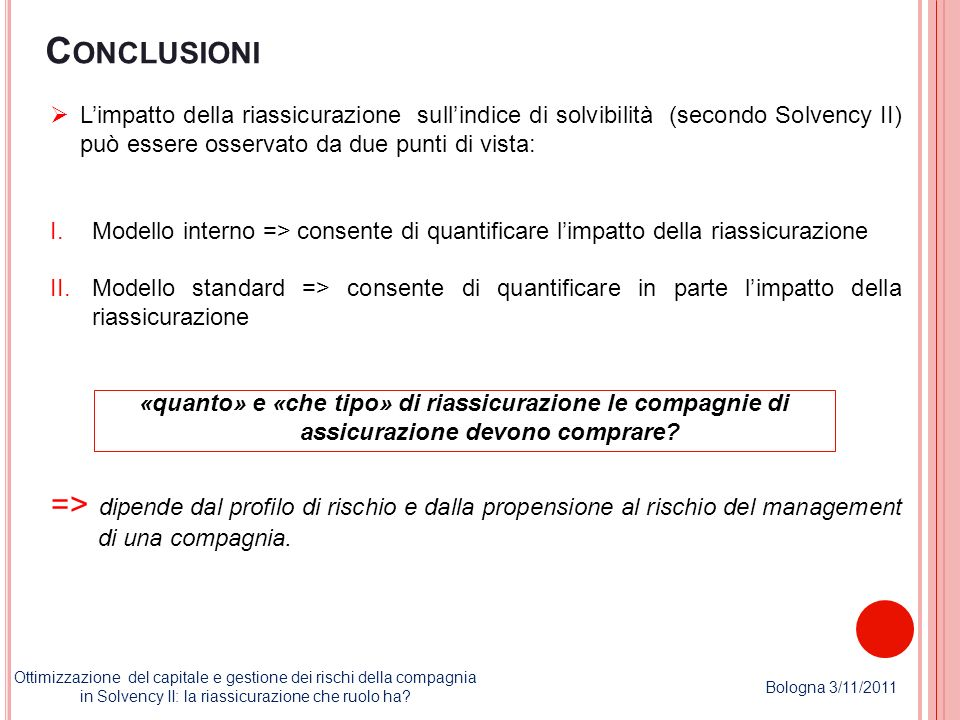 Conclusioni L'impatto della riassicurazione sull'indice di solvibilità (secondo Solvency II) può essere osservato da due punti di vista: