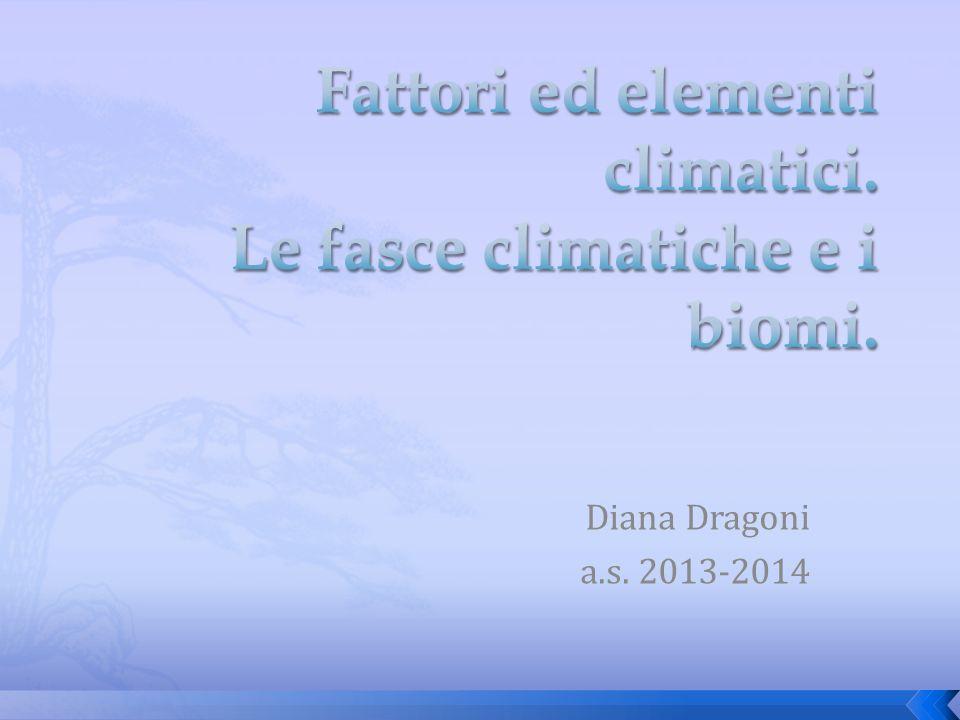 Fattori ed elementi climatici. Le fasce climatiche e i biomi.