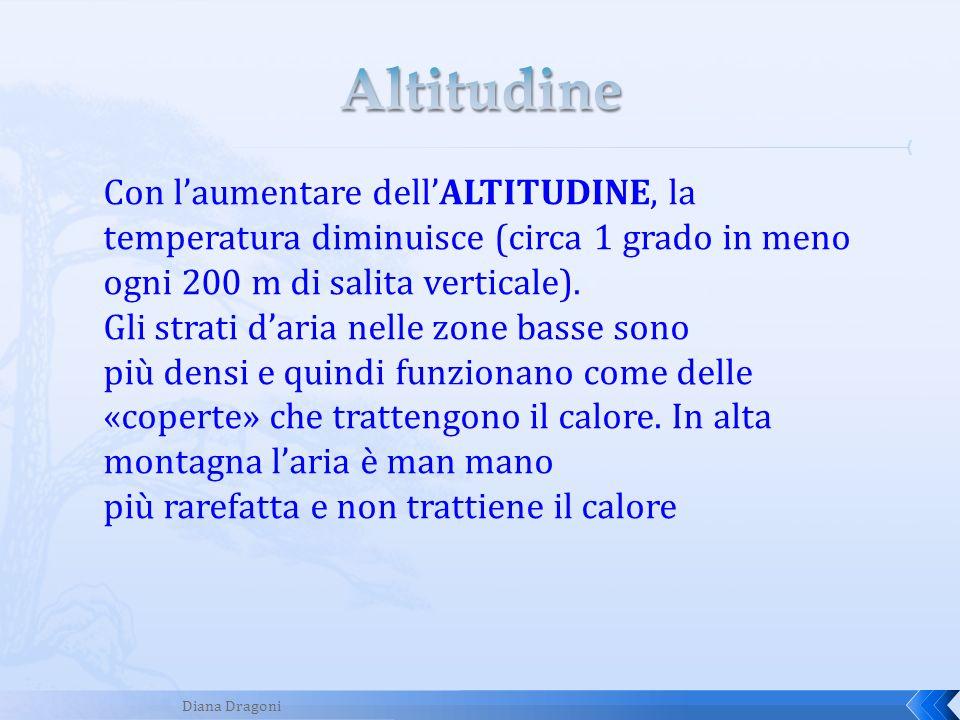 AltitudineCon l'aumentare dell'ALTITUDINE, la temperatura diminuisce (circa 1 grado in meno ogni 200 m di salita verticale).