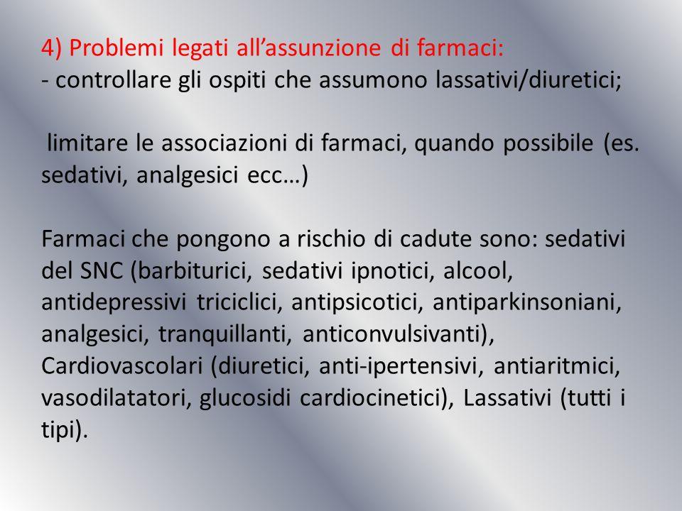 4) Problemi legati all'assunzione di farmaci: - controllare gli ospiti che assumono lassativi/diuretici; limitare le associazioni di farmaci, quando possibile (es.