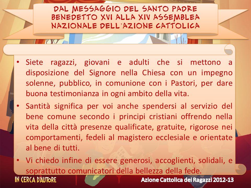 DAL MESSAGGIO DEL SANTO PADRE BENEDETTO XVI ALLA XIV ASSEMBLEA NAZIONALE DELL'AZIONE CATTOLICA