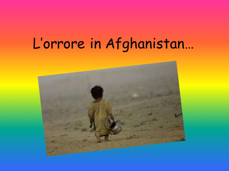 L'orrore in Afghanistan…