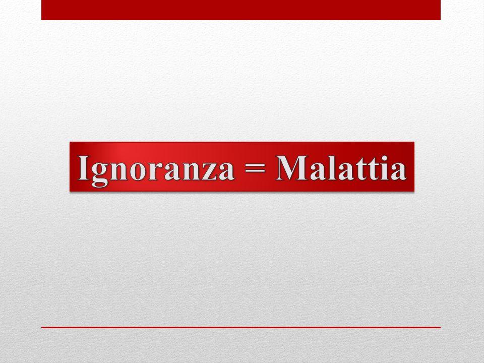 Ignoranza = Malattia