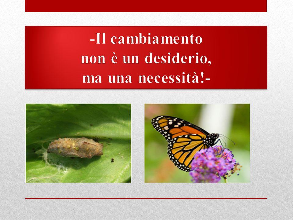 -Il cambiamento non è un desiderio, ma una necessità!-