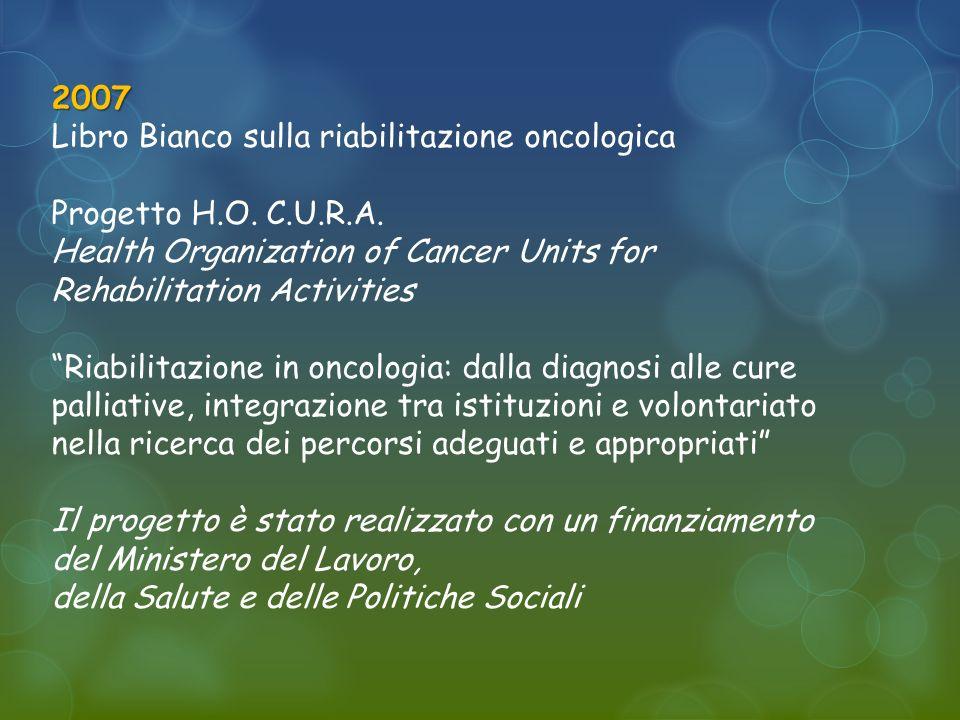 2007 Libro Bianco sulla riabilitazione oncologica. Progetto H.O. C.U.R.A. Health Organization of Cancer Units for Rehabilitation Activities.