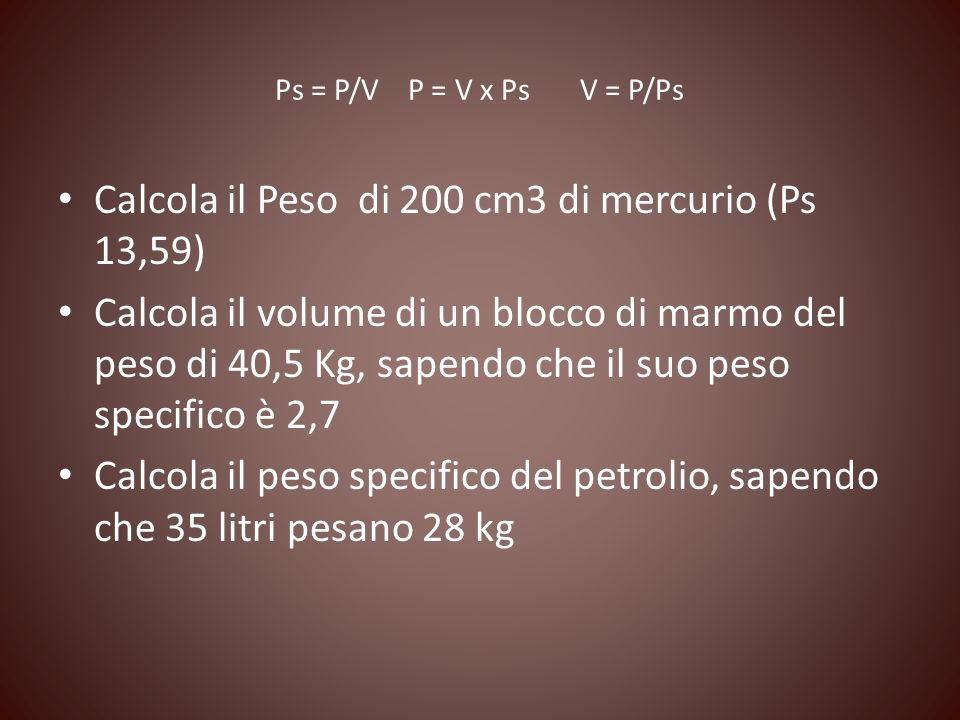 Calcola il Peso di 200 cm3 di mercurio (Ps 13,59)
