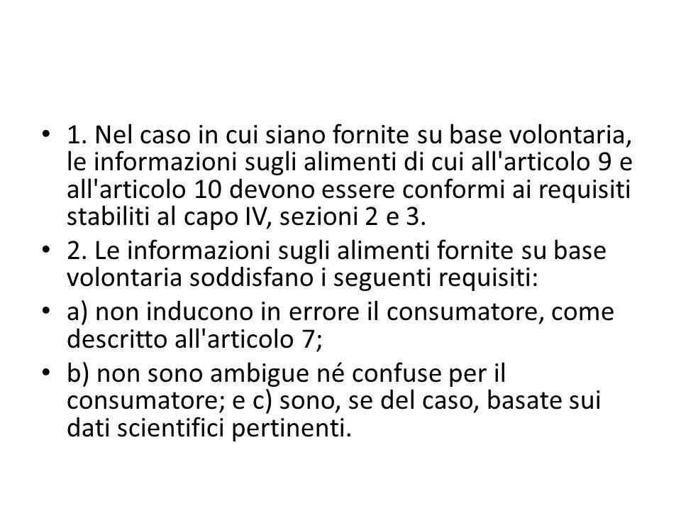 1. Nel caso in cui siano fornite su base volontaria, le informazioni sugli alimenti di cui all articolo 9 e all articolo 10 devono essere conformi ai requisiti stabiliti al capo IV, sezioni 2 e 3.