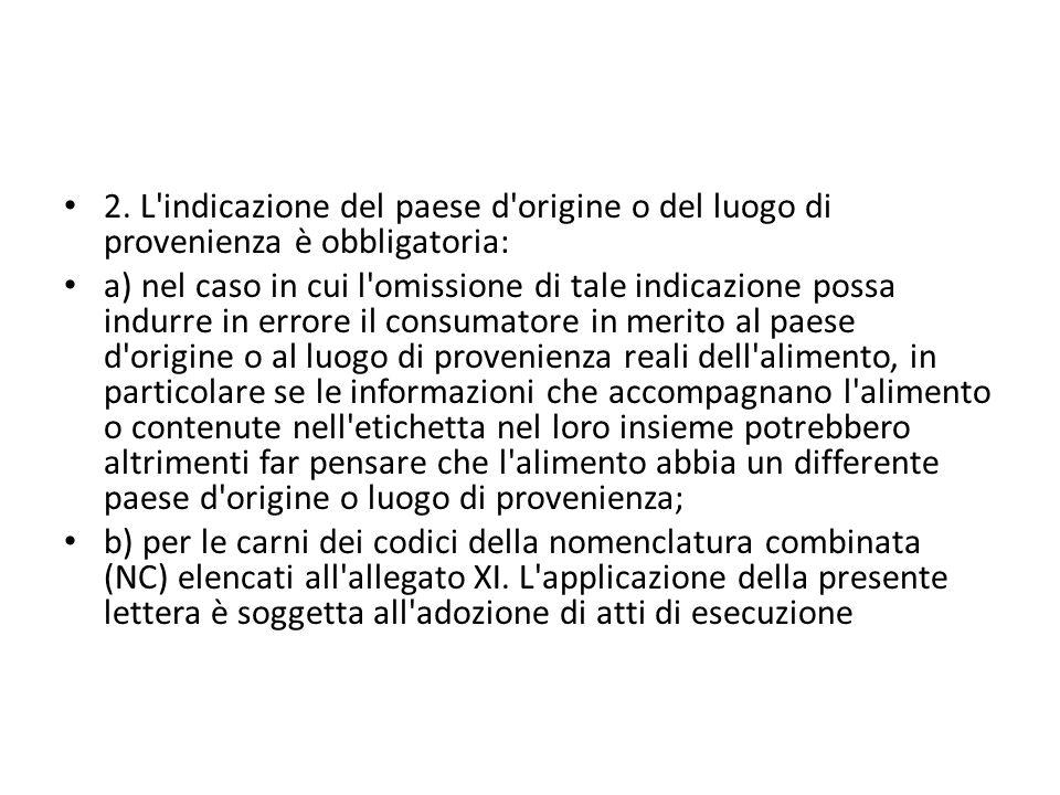 2. L indicazione del paese d origine o del luogo di provenienza è obbligatoria: