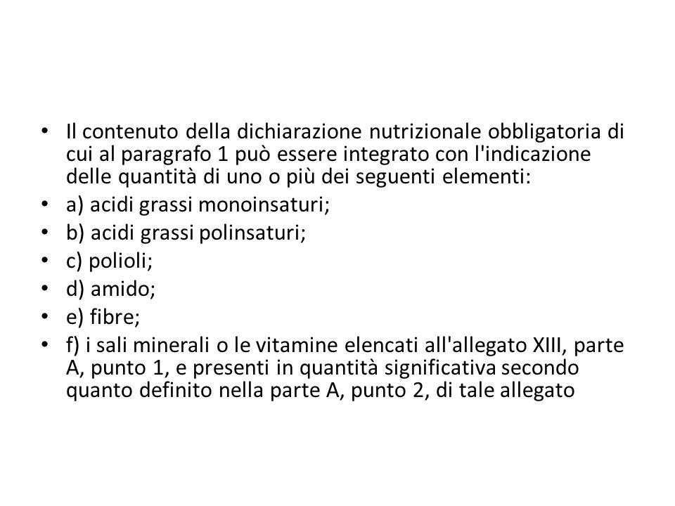 Il contenuto della dichiarazione nutrizionale obbligatoria di cui al paragrafo 1 può essere integrato con l indicazione delle quantità di uno o più dei seguenti elementi: