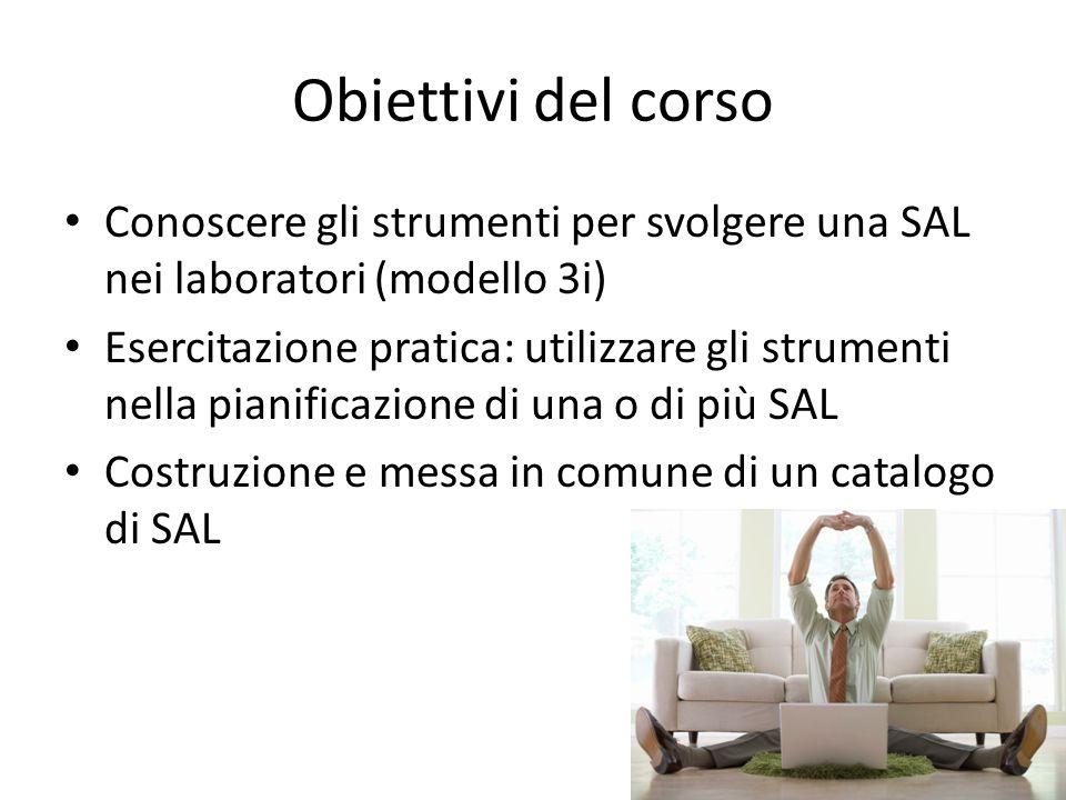 Obiettivi del corso Conoscere gli strumenti per svolgere una SAL nei laboratori (modello 3i)