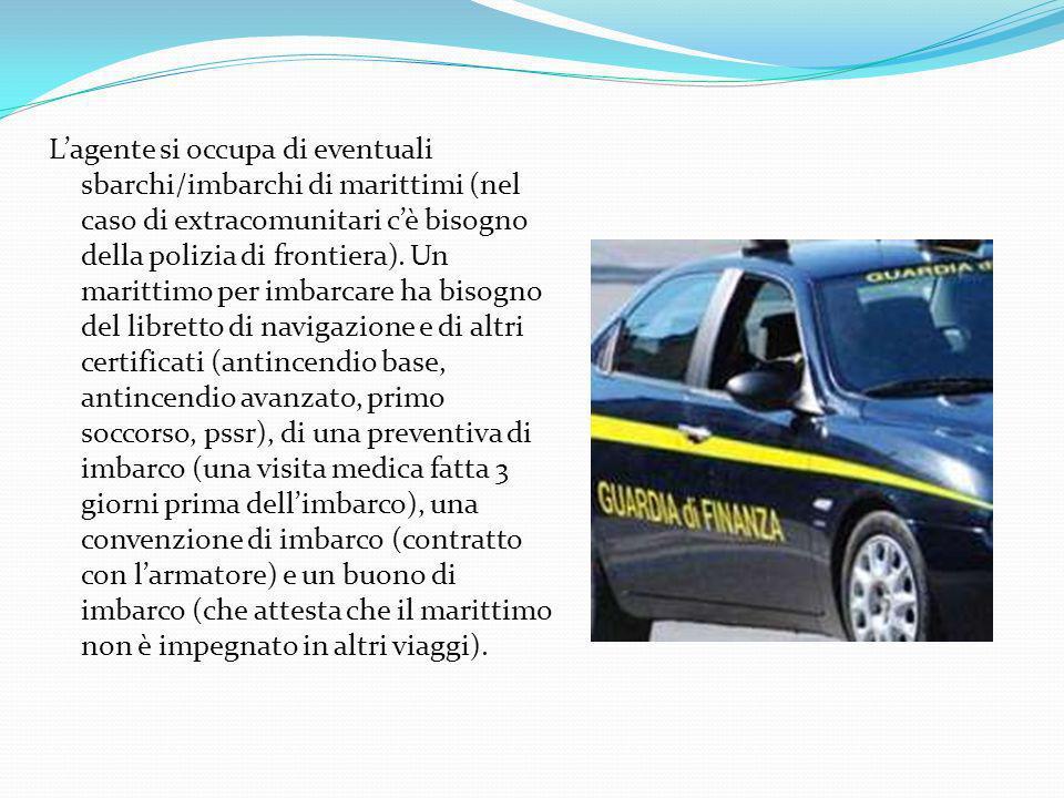 L'agente si occupa di eventuali sbarchi/imbarchi di marittimi (nel caso di extracomunitari c'è bisogno della polizia di frontiera).