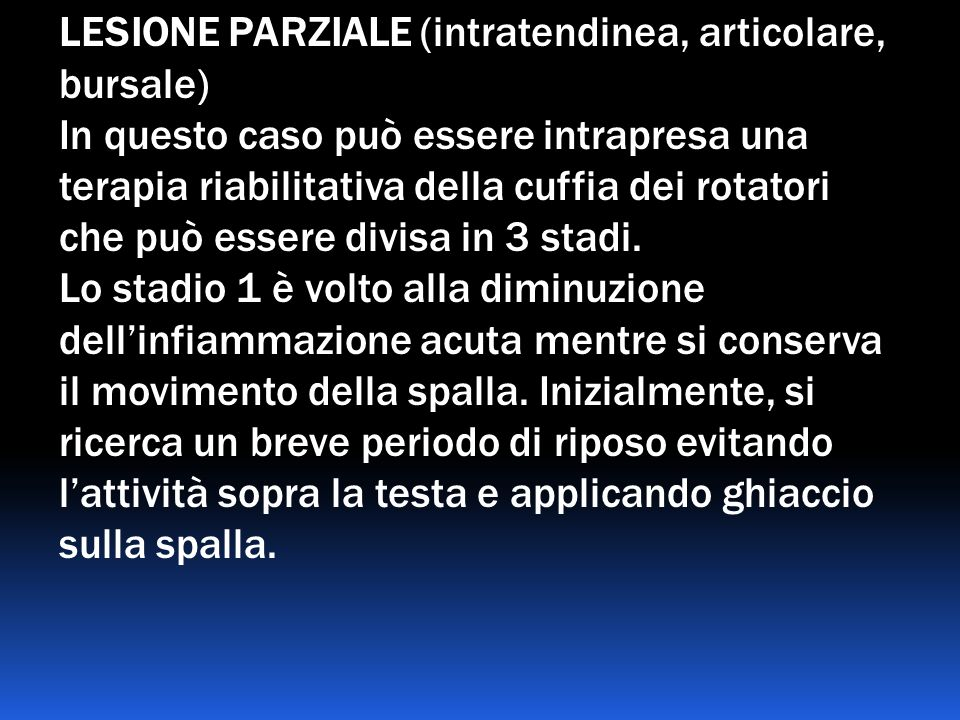 LESIONE PARZIALE (intratendinea, articolare, bursale) In questo caso può essere intrapresa una terapia riabilitativa della cuffia dei rotatori che può essere divisa in 3 stadi.