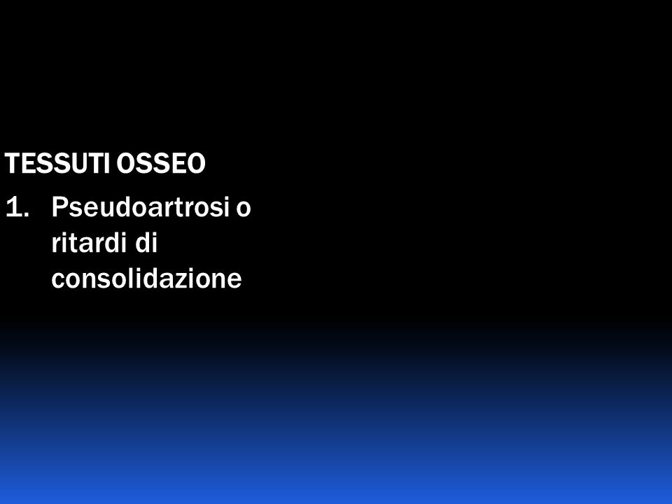 TESSUTI OSSEO 1. Pseudoartrosi o ritardi di consolidazione