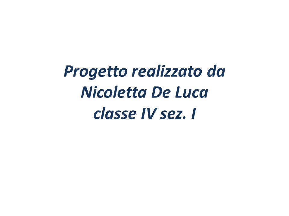 Progetto realizzato da Nicoletta De Luca classe IV sez. I