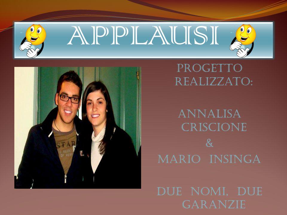 APPLAUSI Progetto realizzato: Annalisa Criscione & Mario Insinga DUE NOMI, DUE GARANZIE