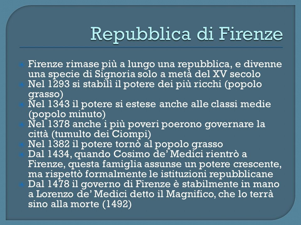 Repubblica di Firenze Firenze rimase più a lungo una repubblica, e divenne una specie di Signoria solo a metà del XV secolo.
