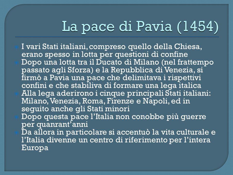La pace di Pavia (1454) I vari Stati italiani, compreso quello della Chiesa, erano spesso in lotta per questioni di confine.