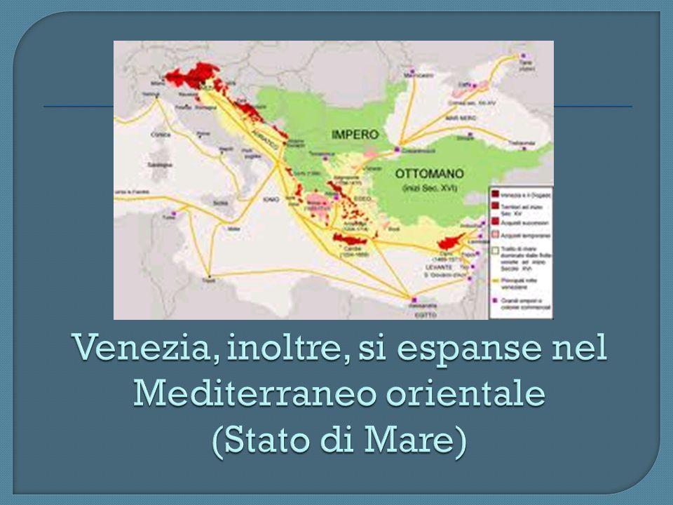 Venezia, inoltre, si espanse nel Mediterraneo orientale (Stato di Mare)