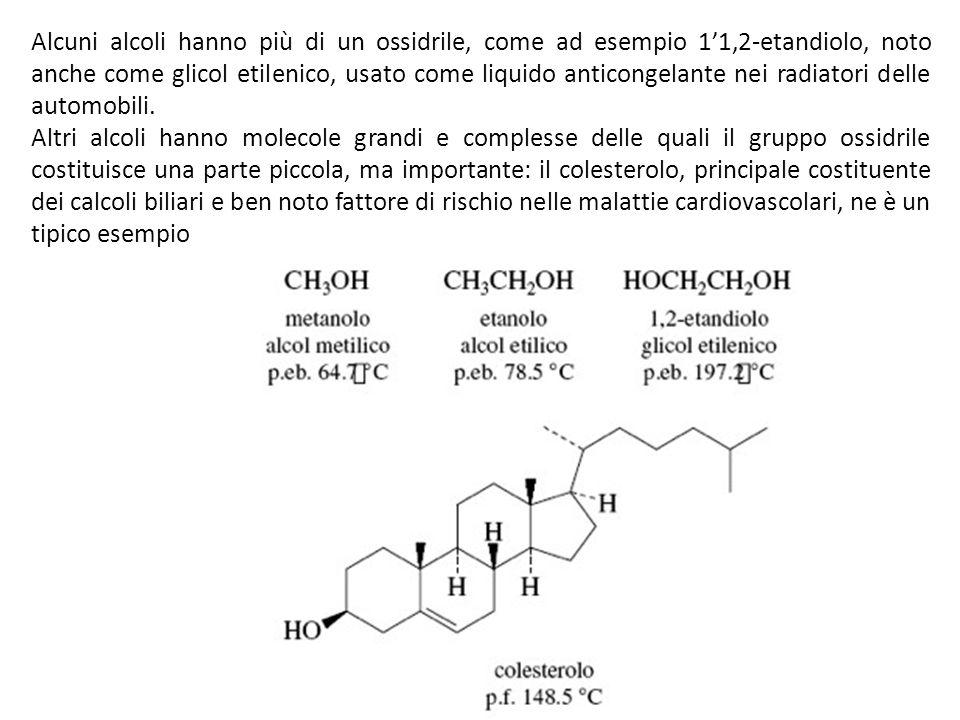 Alcuni alcoli hanno più di un ossidrile, come ad esempio 1'1,2-etandiolo, noto anche come glicol etilenico, usato come liquido anticongelante nei radiatori delle automobili.