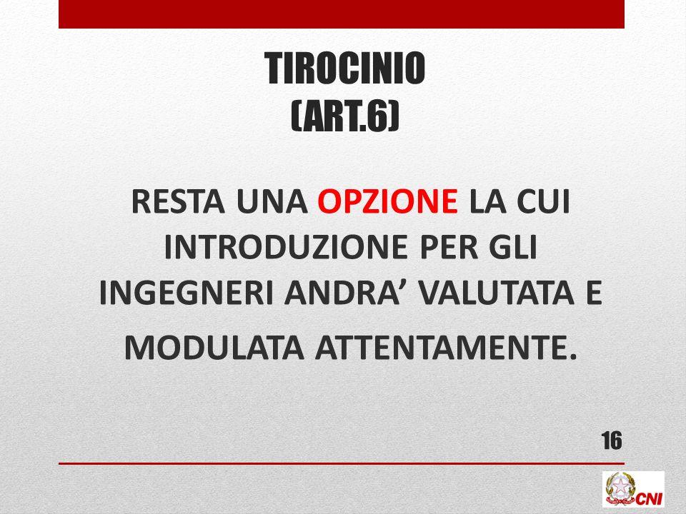 TIROCINIO (ART.6) RESTA UNA OPZIONE LA CUI INTRODUZIONE PER GLI INGEGNERI ANDRA' VALUTATA E MODULATA ATTENTAMENTE.