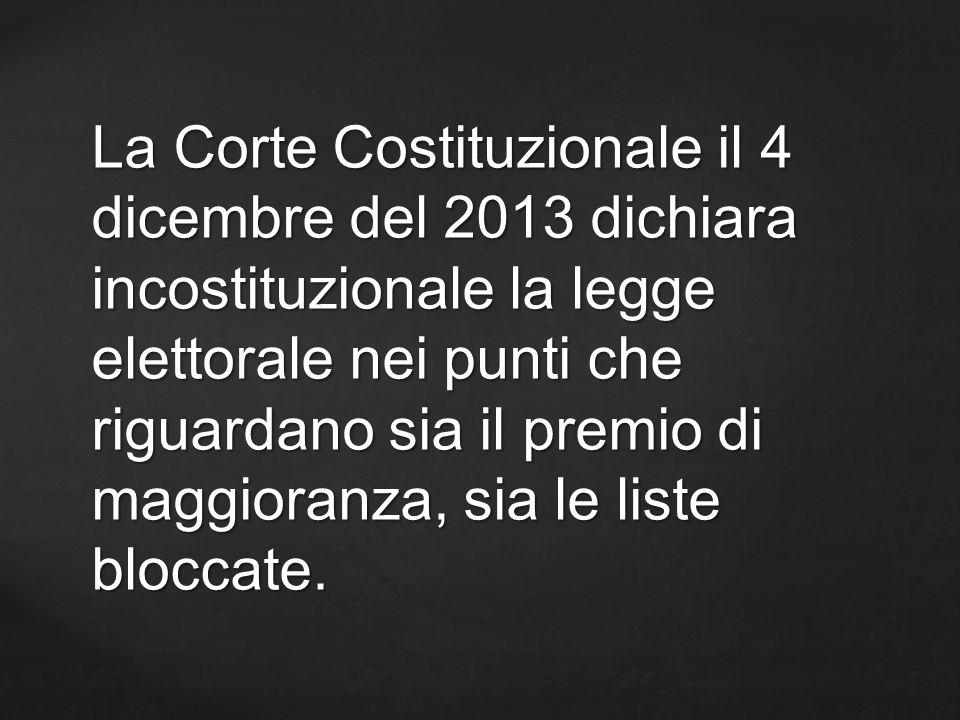 La Corte Costituzionale il 4 dicembre del 2013 dichiara incostituzionale la legge elettorale nei punti che riguardano sia il premio di maggioranza, sia le liste bloccate.