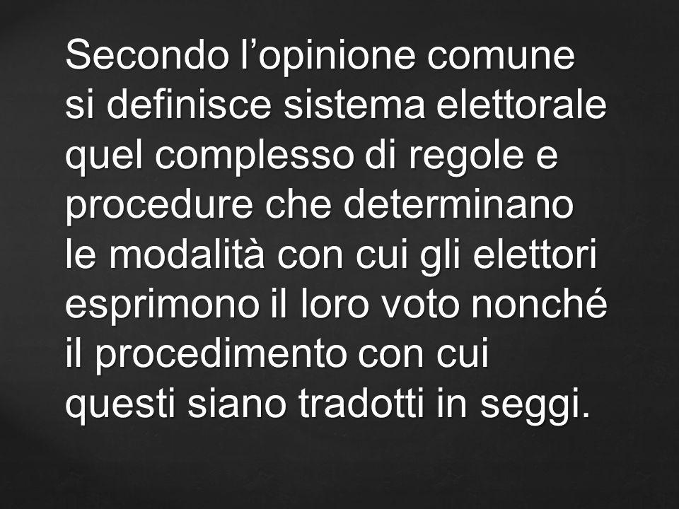 Secondo l'opinione comune si definisce sistema elettorale quel complesso di regole e procedure che determinano le modalità con cui gli elettori esprimono il loro voto nonché il procedimento con cui questi siano tradotti in seggi.
