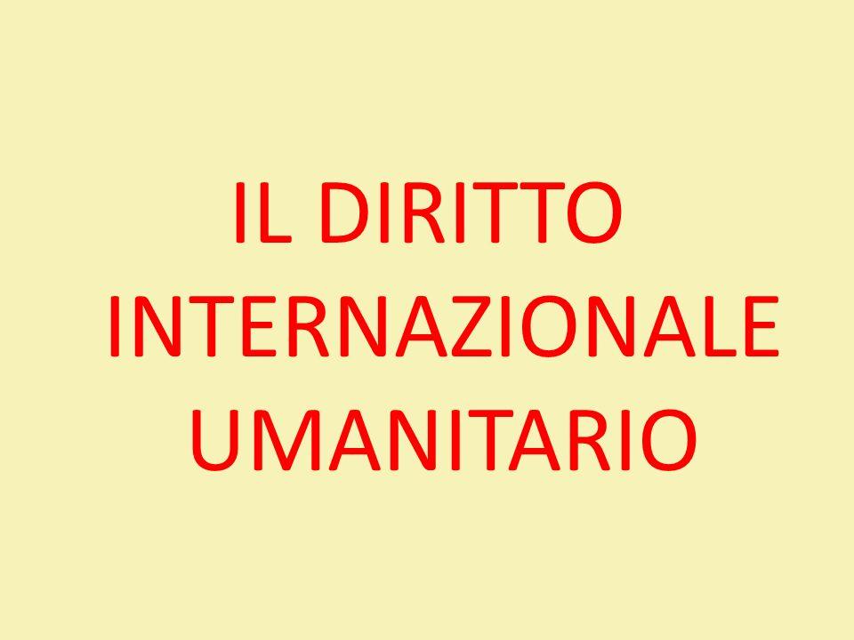 IL DIRITTO INTERNAZIONALE UMANITARIO