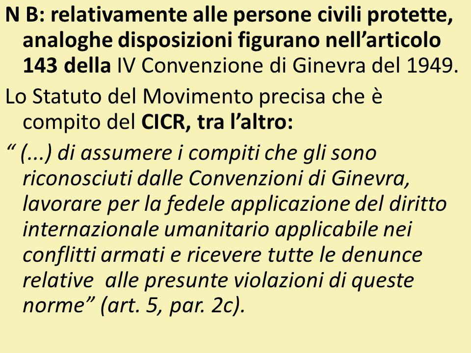 N B: relativamente alle persone civili protette, analoghe disposizioni figurano nell'articolo 143 della IV Convenzione di Ginevra del 1949.