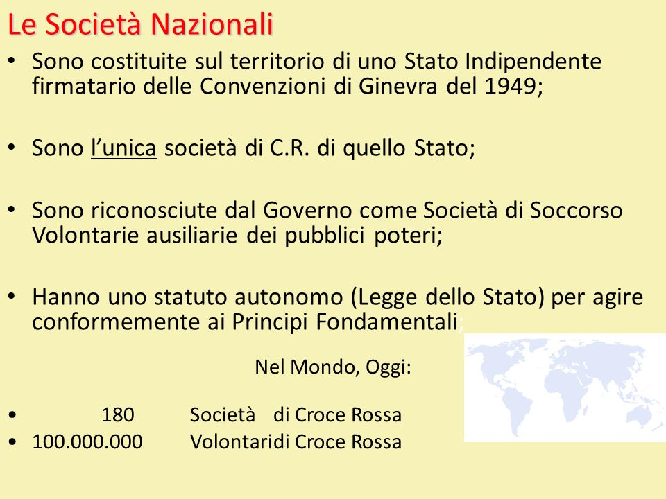 Le Società Nazionali Sono costituite sul territorio di uno Stato Indipendente firmatario delle Convenzioni di Ginevra del 1949;