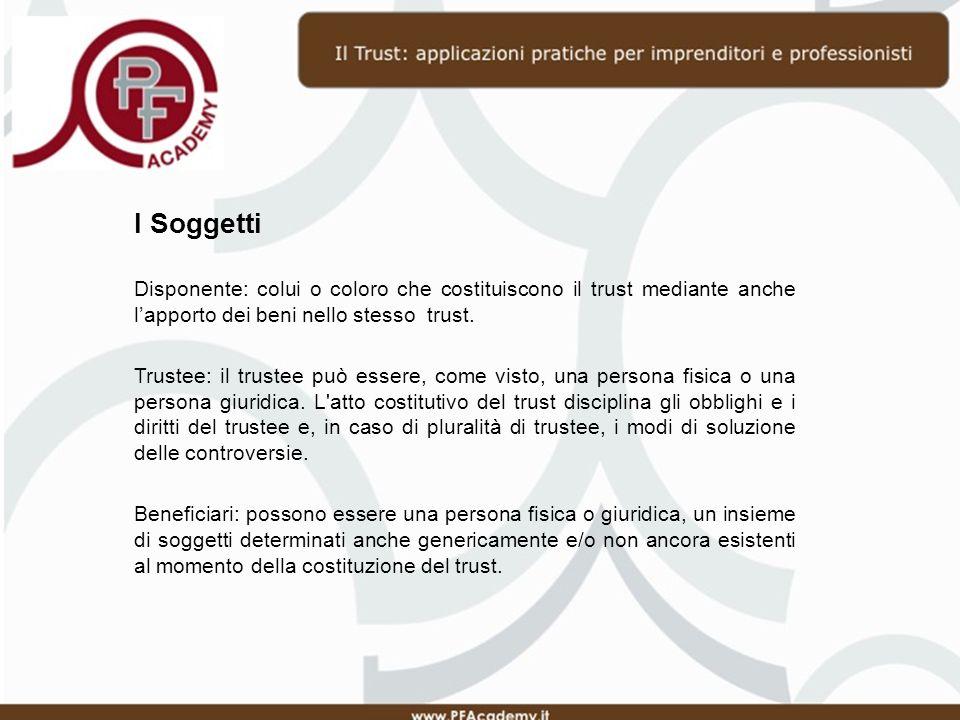 I Soggetti Disponente: colui o coloro che costituiscono il trust mediante anche l'apporto dei beni nello stesso trust.