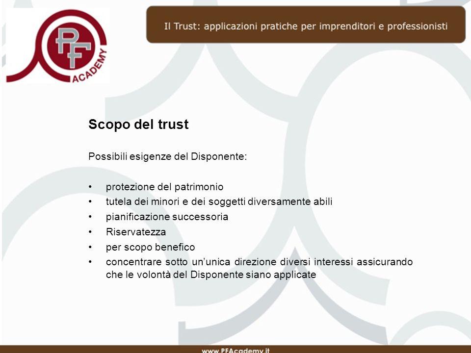 Scopo del trust Possibili esigenze del Disponente: