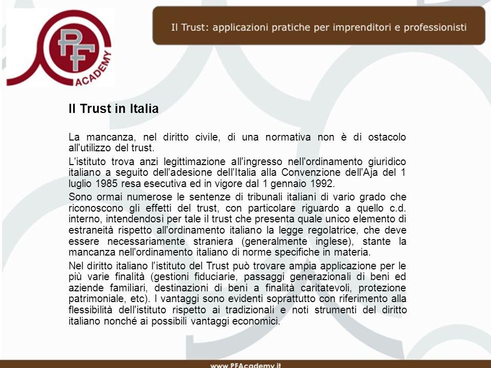 Il Trust in Italia La mancanza, nel diritto civile, di una normativa non è di ostacolo all utilizzo del trust.