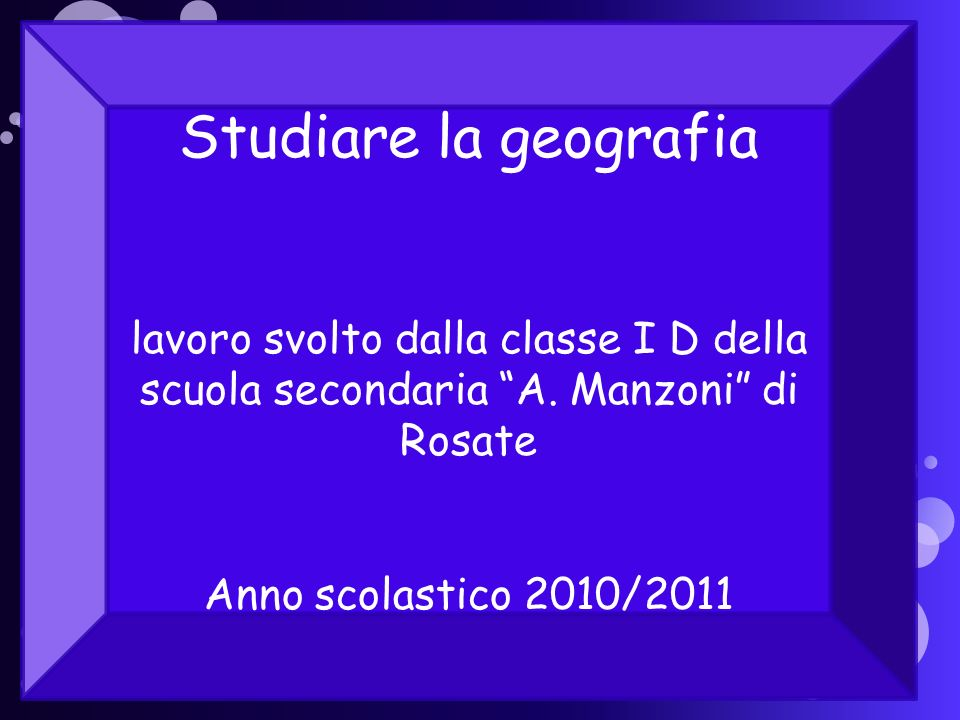 Studiare la geografia lavoro svolto dalla classe I D della scuola secondaria A. Manzoni di Rosate.