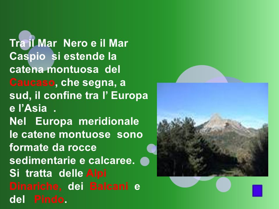 Tra il Mar Nero e il Mar Caspio si estende la catena montuosa del Caucaso, che segna, a sud, il confine tra l' Europa e l'Asia .