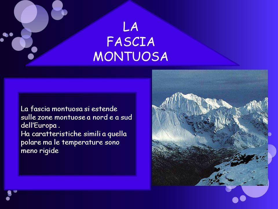 LA FASCIA. MONTUOSA. La fascia montuosa si estende sulle zone montuose a nord e a sud dell'Europa .