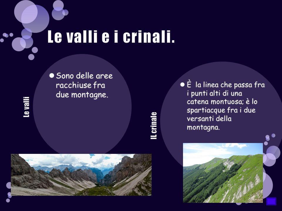 Le valli e i crinali. Sono delle aree racchiuse fra due montagne.