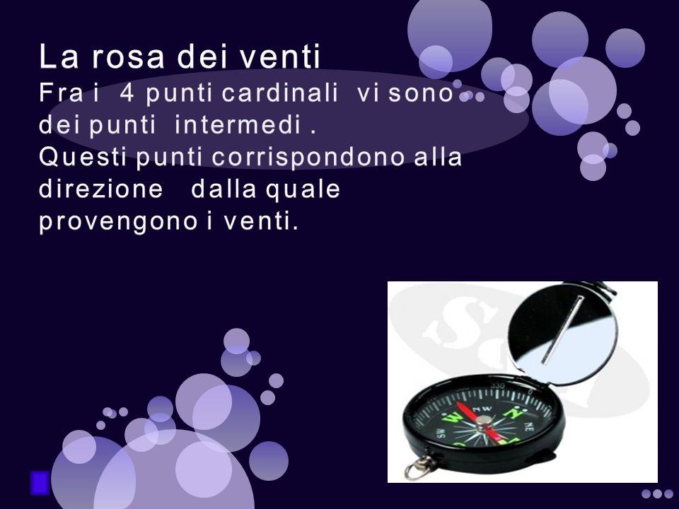 La rosa dei venti Fra i 4 punti cardinali vi sono dei punti intermedi