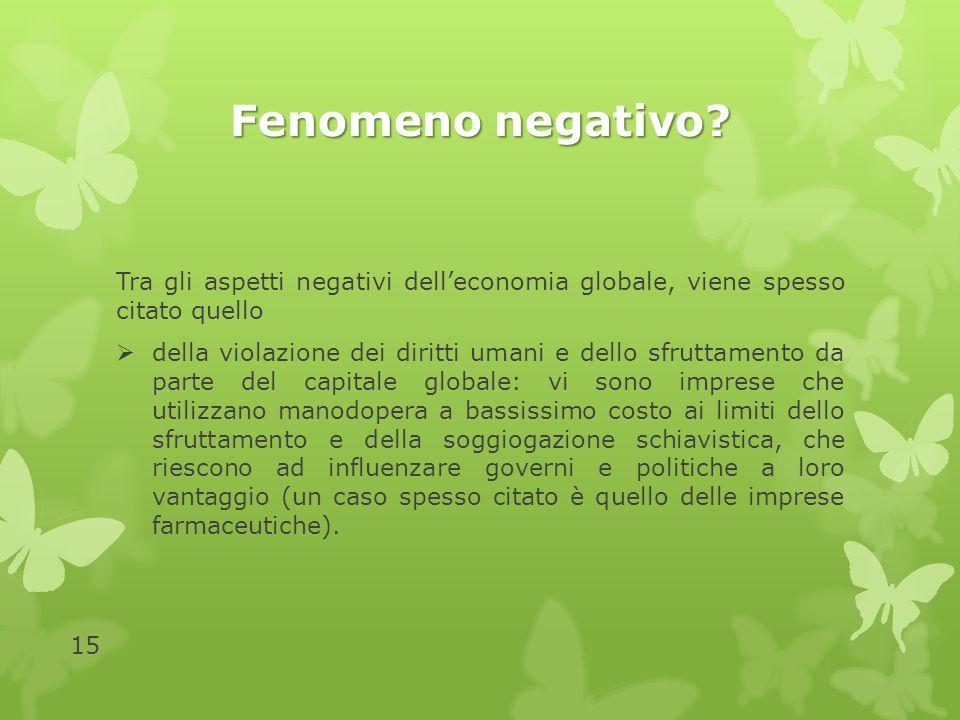 Fenomeno negativo Tra gli aspetti negativi dell'economia globale, viene spesso citato quello.