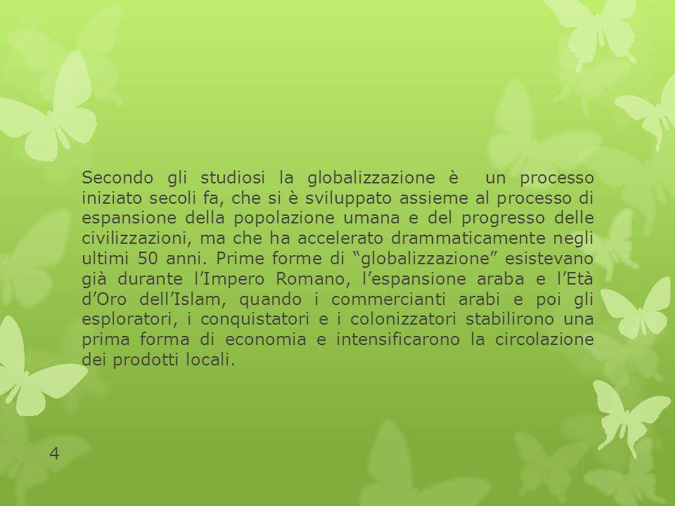 Secondo gli studiosi la globalizzazione è un processo iniziato secoli fa, che si è sviluppato assieme al processo di espansione della popolazione umana e del progresso delle civilizzazioni, ma che ha accelerato drammaticamente negli ultimi 50 anni.