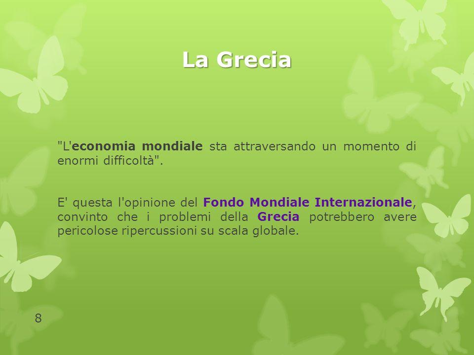 La Grecia L economia mondiale sta attraversando un momento di enormi difficoltà .