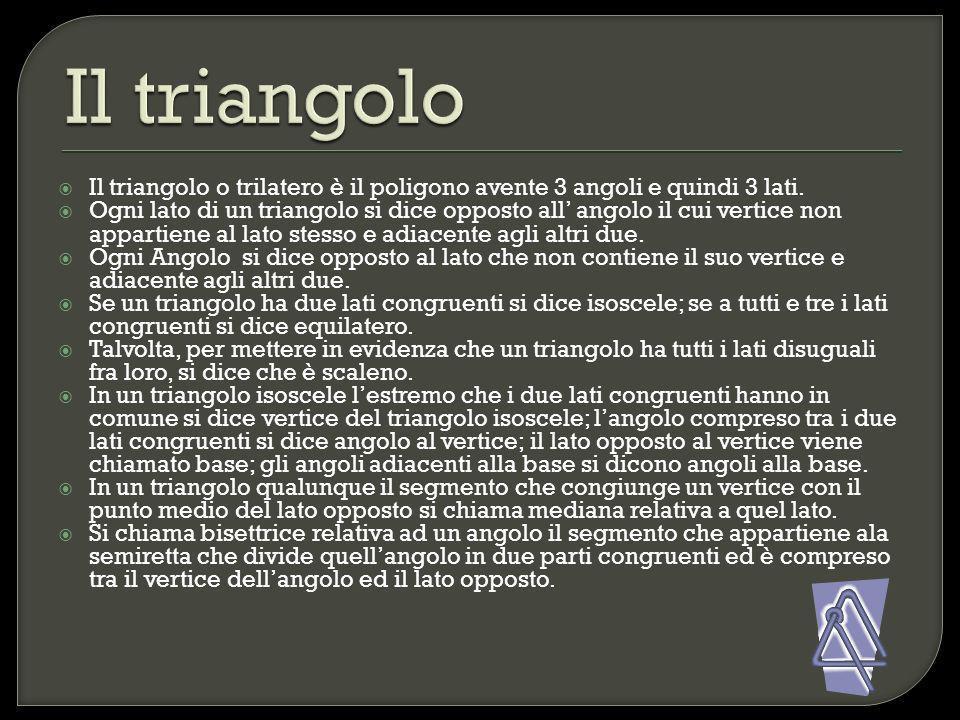 Il triangolo Il triangolo o trilatero è il poligono avente 3 angoli e quindi 3 lati.
