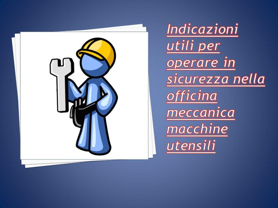 Indicazioni utili per operare in sicurezza nella officina meccanica macchine utensili
