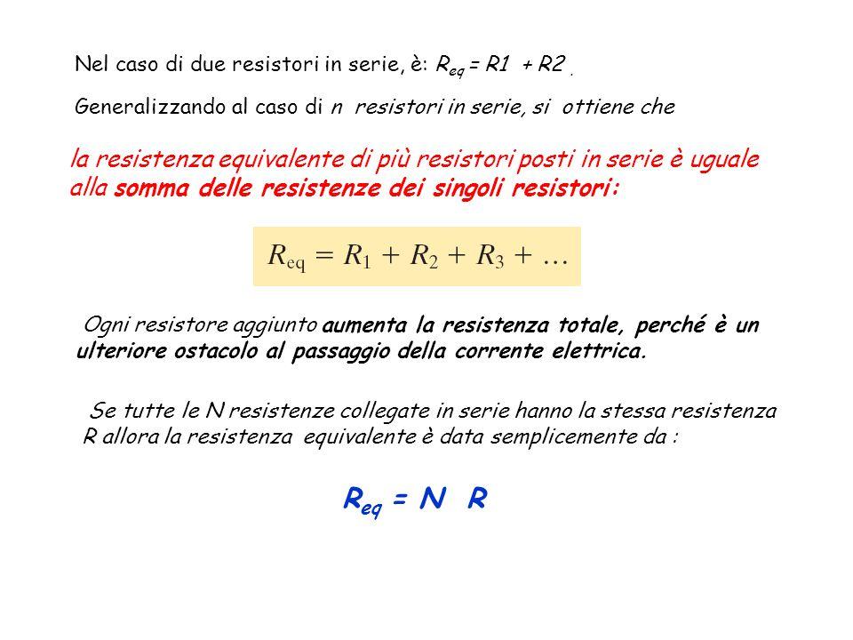 Nel caso di due resistori in serie, è: Req = R1 + R2 .
