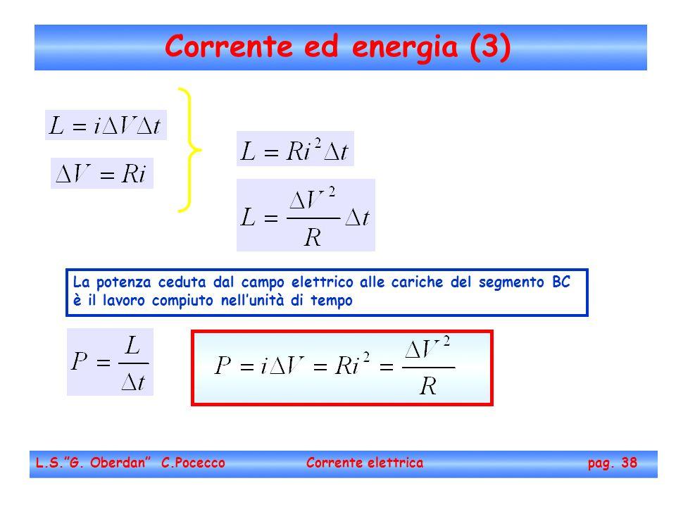 Corrente ed energia (3) La potenza ceduta dal campo elettrico alle cariche del segmento BC. è il lavoro compiuto nell'unità di tempo.