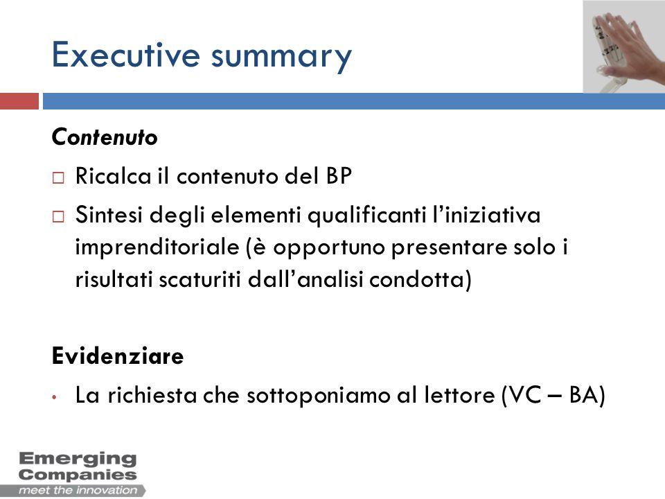 Executive summary Contenuto Ricalca il contenuto del BP