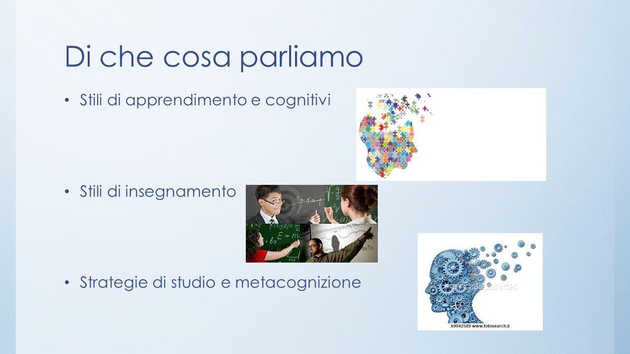 Di che cosa parliamo Stili di apprendimento e cognitivi