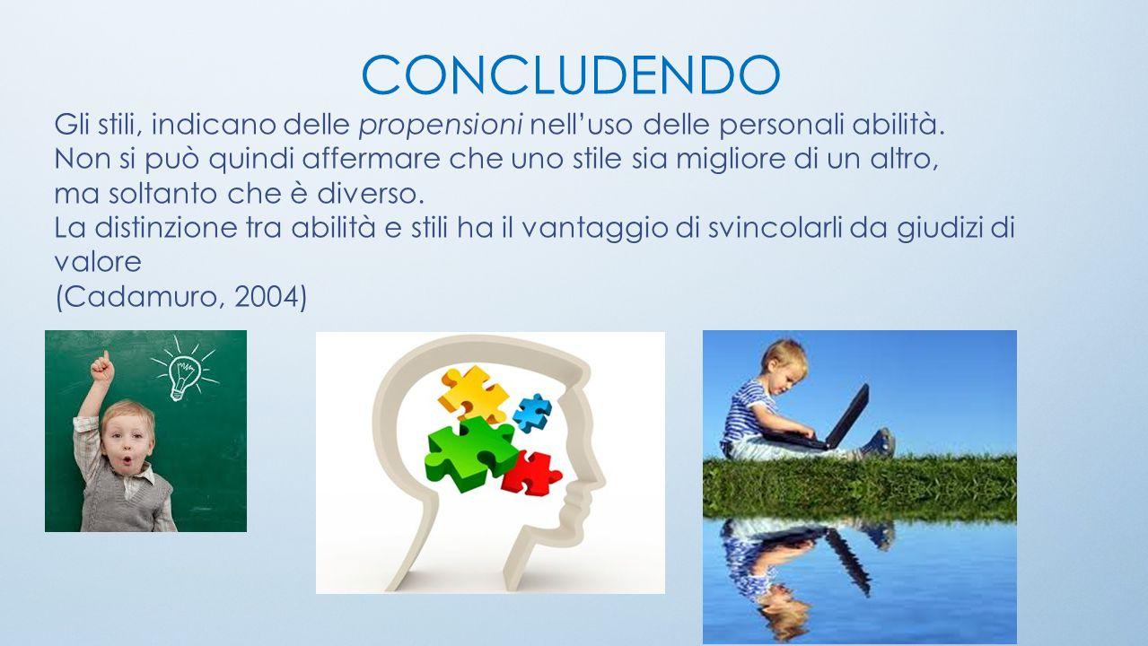 CONCLUDENDO Gli stili, indicano delle propensioni nell'uso delle personali abilità.
