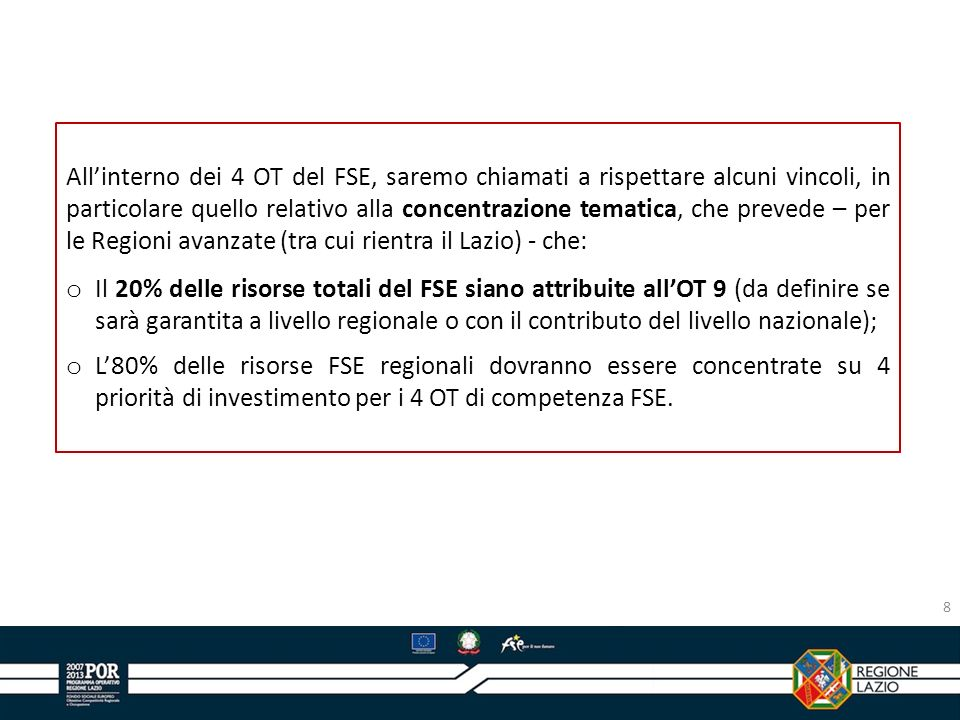 All'interno dei 4 OT del FSE, saremo chiamati a rispettare alcuni vincoli, in particolare quello relativo alla concentrazione tematica, che prevede – per le Regioni avanzate (tra cui rientra il Lazio) - che:
