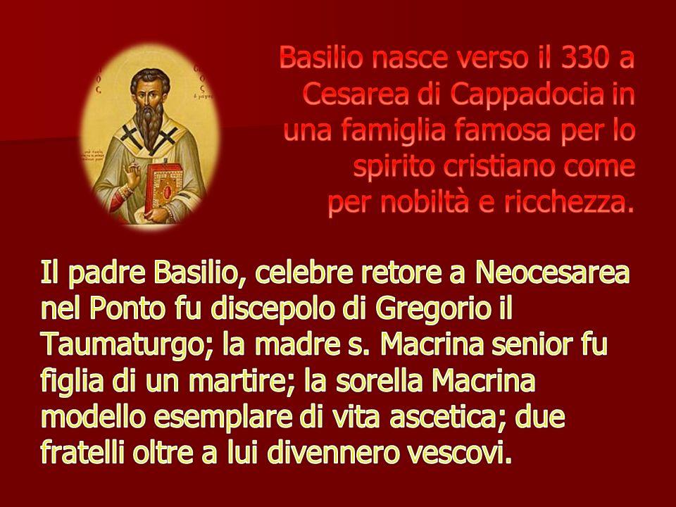 Basilio nasce verso il 330 a Cesarea di Cappadocia in una famiglia famosa per lo spirito cristiano come per nobiltà e ricchezza.