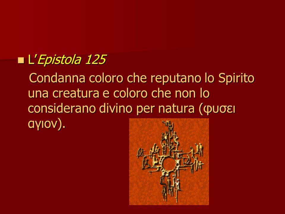 L'Epistola 125 Condanna coloro che reputano lo Spirito una creatura e coloro che non lo considerano divino per natura (φυσει αγιον).